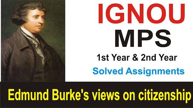 Edmund Burke's views on citizenship; ignou solved assignment; mps assignment; edmund view of citizenship