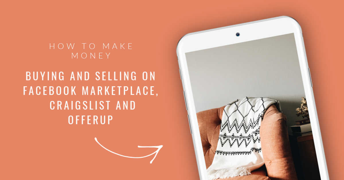 make money buying and selling on craigslist, offerup and facebook marketplace