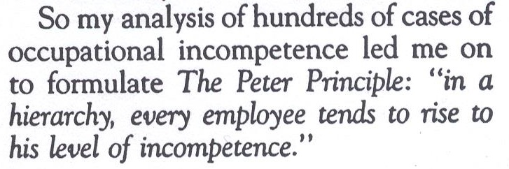 peter principle The peter principle holds that individuals are often promoted to the  to be  developed to complement the technical skills you already have.