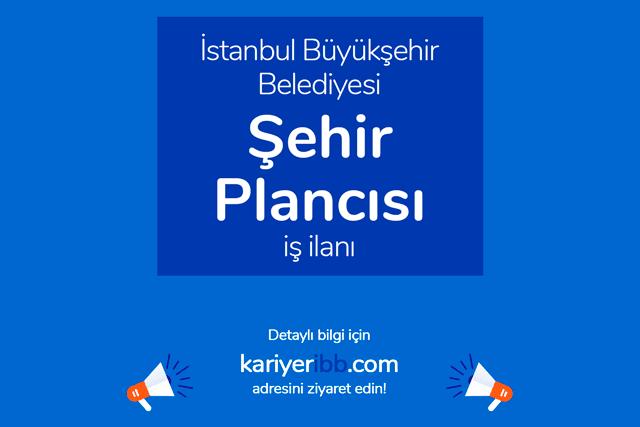 İstanbul Büyükşehir Belediyesi, şehir plancısı alacak. Kariyer İBB iş ilanı hakkında detaylar kariyeribb.com'da!