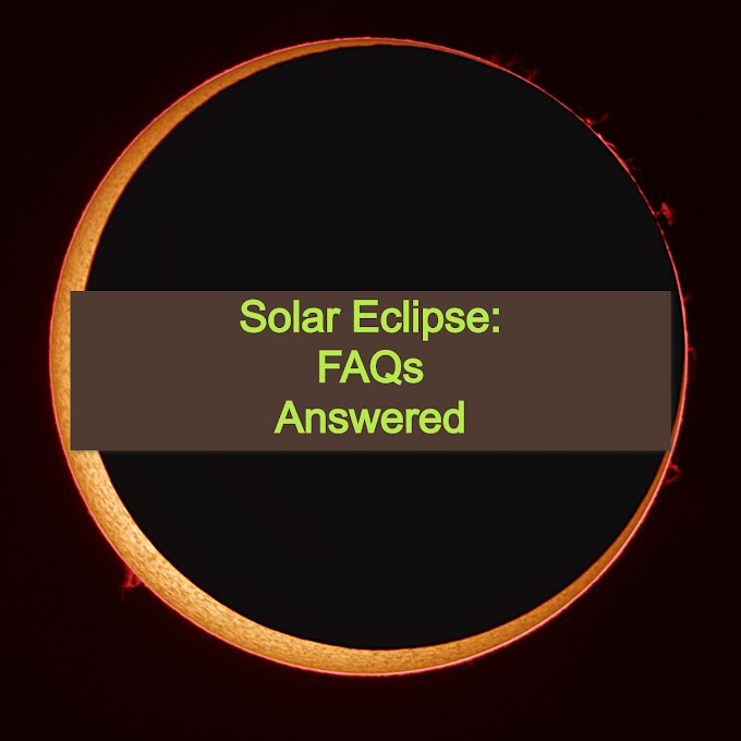 Here are Frequently Asked Questions about Solar Eclipse.