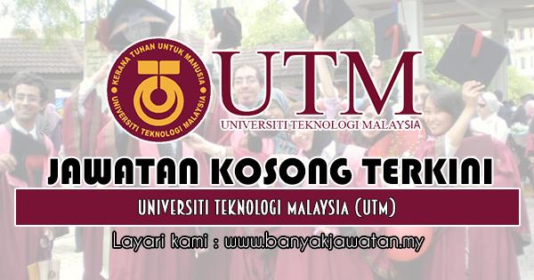 Jawatan Kosong 2019 di Universiti Teknologi Malaysia (UTM)