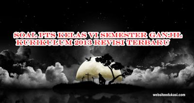 Soal Pts Kelas 6 Semester 1 K13 Tahun 2020 2021 Websiteedukasi Com