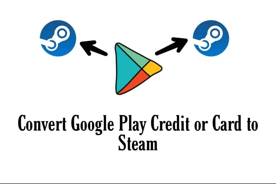 convert google play credit to steam card or account