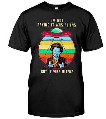 I'M NOT SAYING IT WAS ALIENS T Shirts Hoodie Sweatshirt Sweater tank Tops
