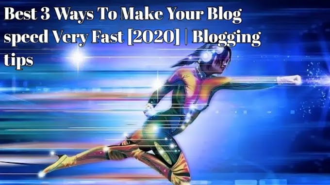 Best 3 Ways To Make Your Blog speed Very Fast [2020] | Blogging tips