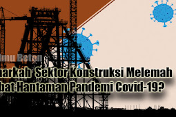 Benarkah  Sektor Konstruksi Melemah Akibat Hantaman Pandemi Covid-19?