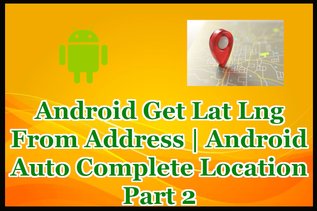 Android Auto Complete Location Part 2 | Android Get Lat Lng From Address