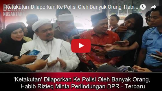 Ketakutan Dilaporkan Ke Polisi Oleh Banyak Orang Habib Rizieq Minta Perlindungan DPR