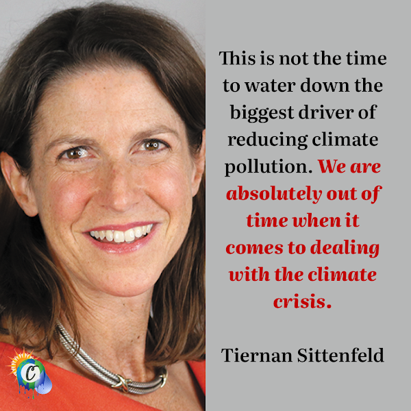 This is not the time to water down the biggest driver of reducing climate pollution. We are absolutely out of time when it comes to dealing with the climate crisis. — Tiernan Sittenfeld, Senior Vice President, Government Affairs at League of Conservation Voters