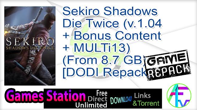 Sekiro Shadows Die Twice (v.1.04 + Bonus Content + MULTi13) (From 8.7 GB) – [DODI Repack]