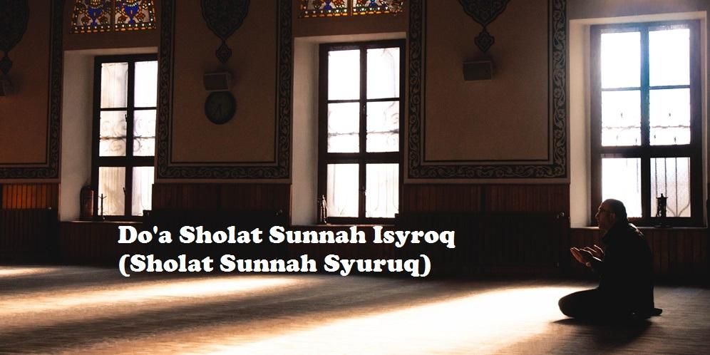 Doa Sholat Sunnah Isyroq atau Syuruq Lengkap Arab dan Artinya