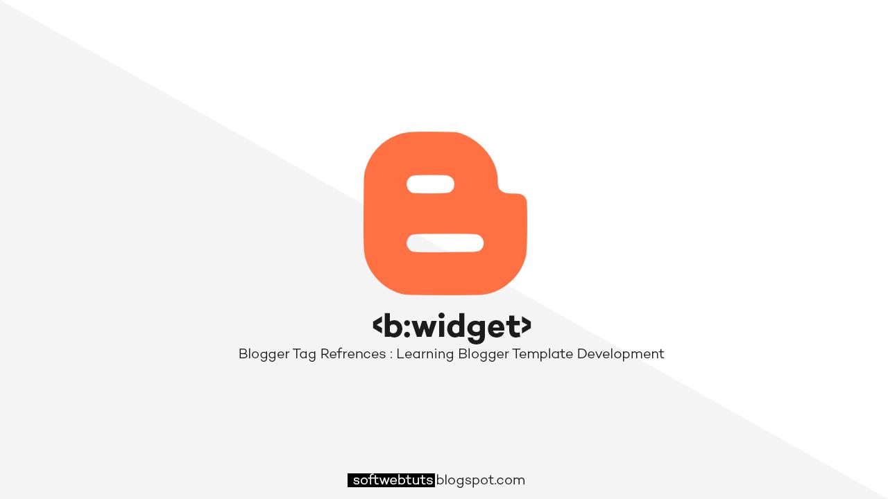b:widget Tag - Blogger Tags  References