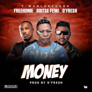 MUSIC: FREEHOME FT ORITSE FEMI & O'FRESH – MONEY
