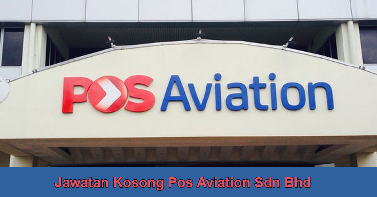 Jawatan Kosong di Pos Aviation Sdn Bhd