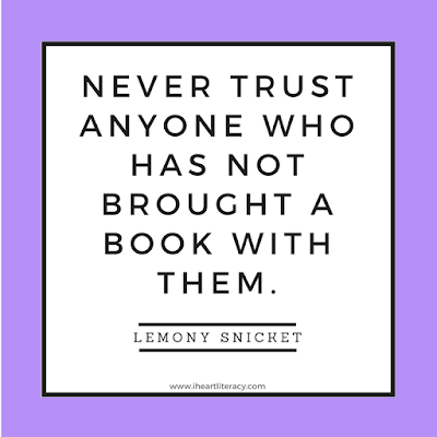 Never trust anyone who has not brought a book with them. -Lemony Snicket