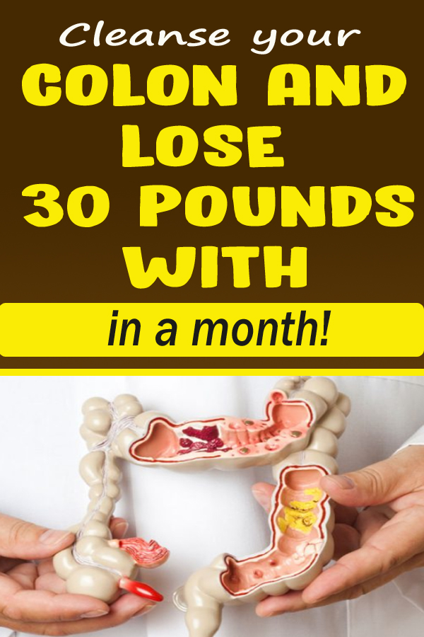Cleanse your colon and lose 30 pounds within a month!