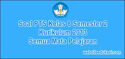 Soal Pts Kelas 8 Semester 2 K13 Tahun 2021 Lengkap Semua Mapel Websiteedukasi Com
