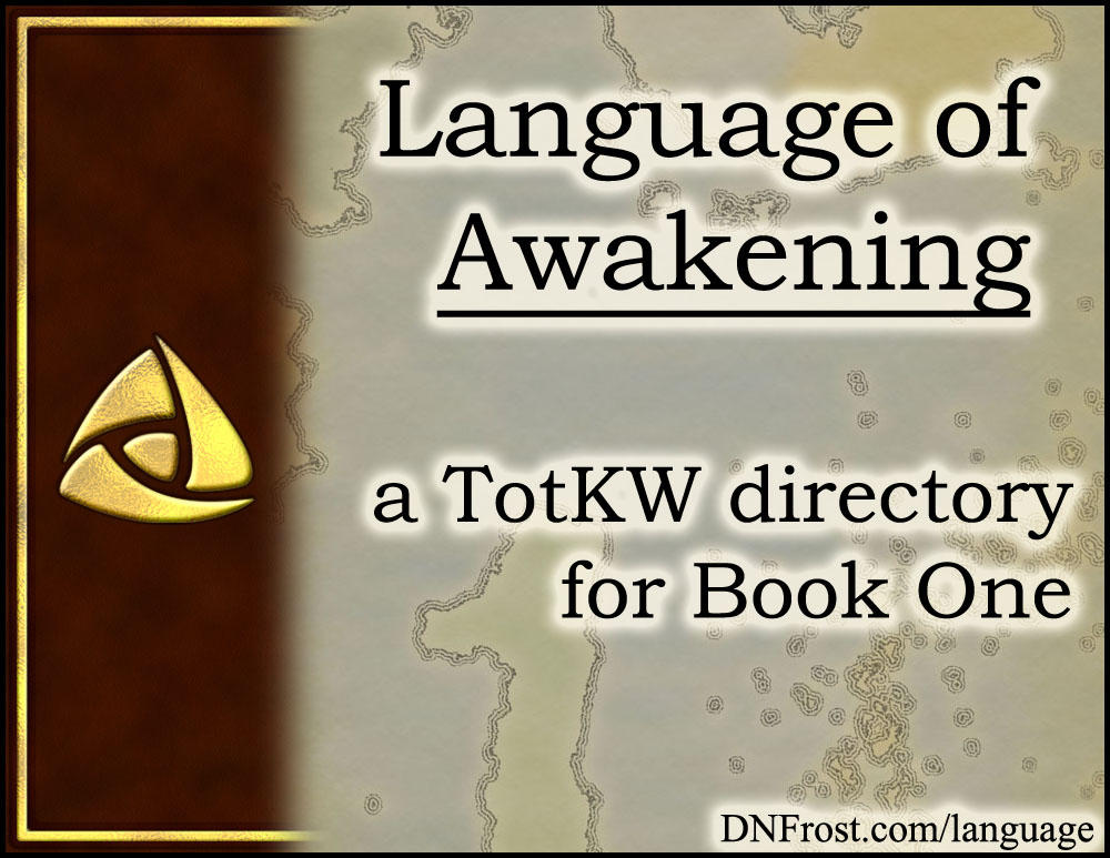 Language of Awakening: browse the myriad tongues from Book 1 http://www.DNFrost.com/language #TotKW A resource directory by D.N.Frost @DNFrost13 Part of a series.