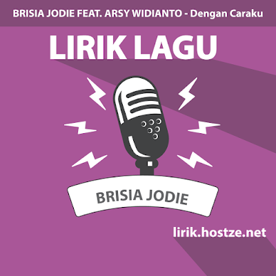 Lirik Lagu Dengan Caraku - Brisia Jodie Feat. Arsy Widianto - Lirik Lagu Indonesia