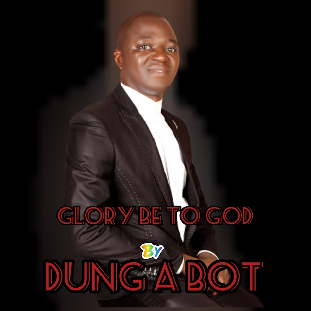 DOWNLOAD | AUDIOS + FURNITURES IN PICTURES:DUNG A BOT DAB- GLORY BE TO GOD