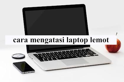 cara mengatasi laptop lemot pada windows 7,8,10 tanpa instal ulang