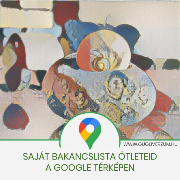 Bakancslista készítése a Google térképen
