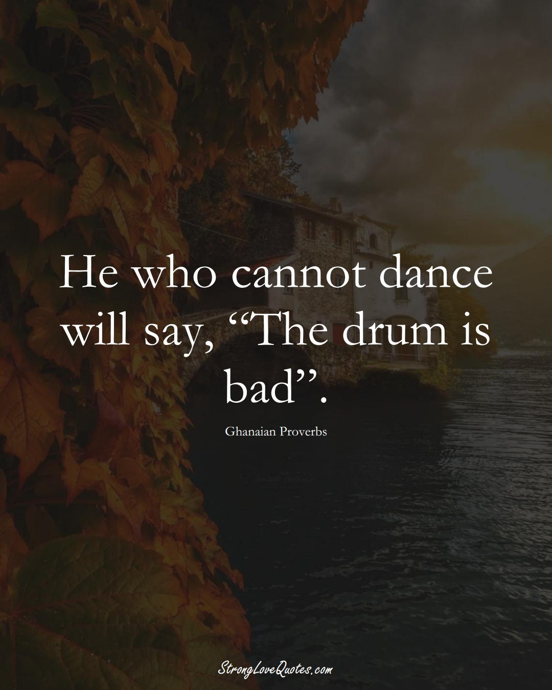 """He who cannot dance will say, """"The drum is bad"""". (Ghanaian Sayings);  #AfricanSayings"""