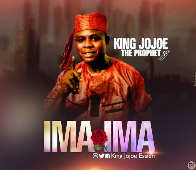 "[Music] King Jojoe the Prophet – ""Ima Ima"""