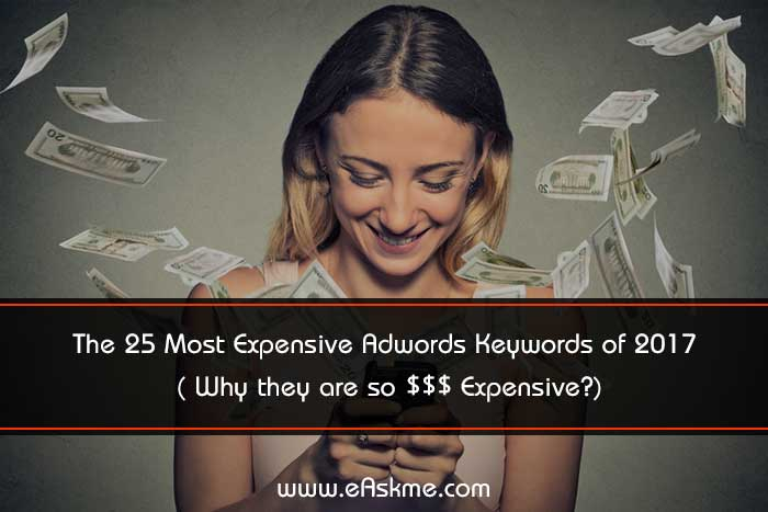 The 25 Most Expensive Adwords Keywords of 2017 ( Why they are so $$$ Expensive?): eAskme