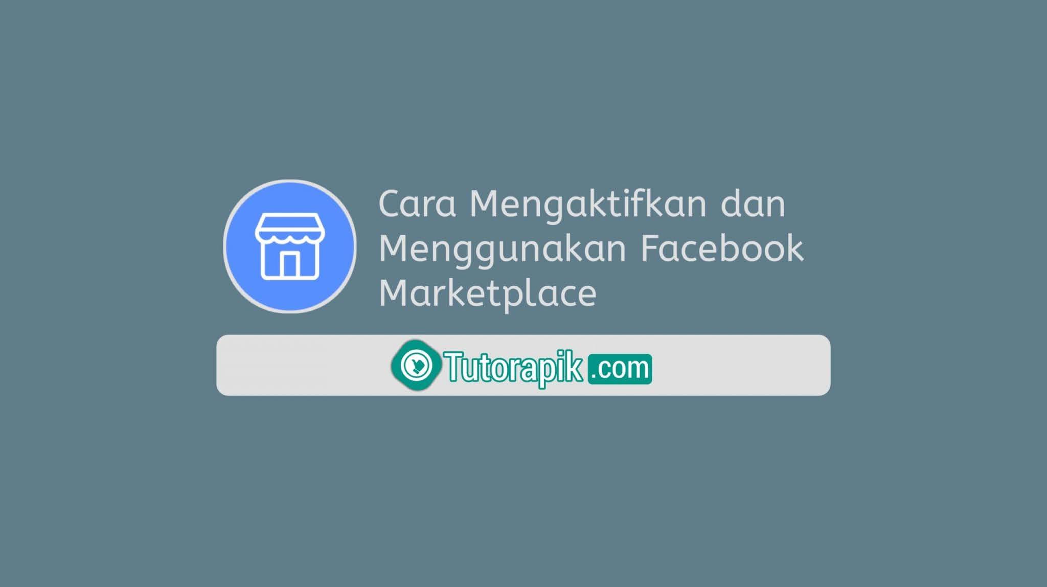 Cara Mengaktifkan dan Menggunakan Facebook Marketplace