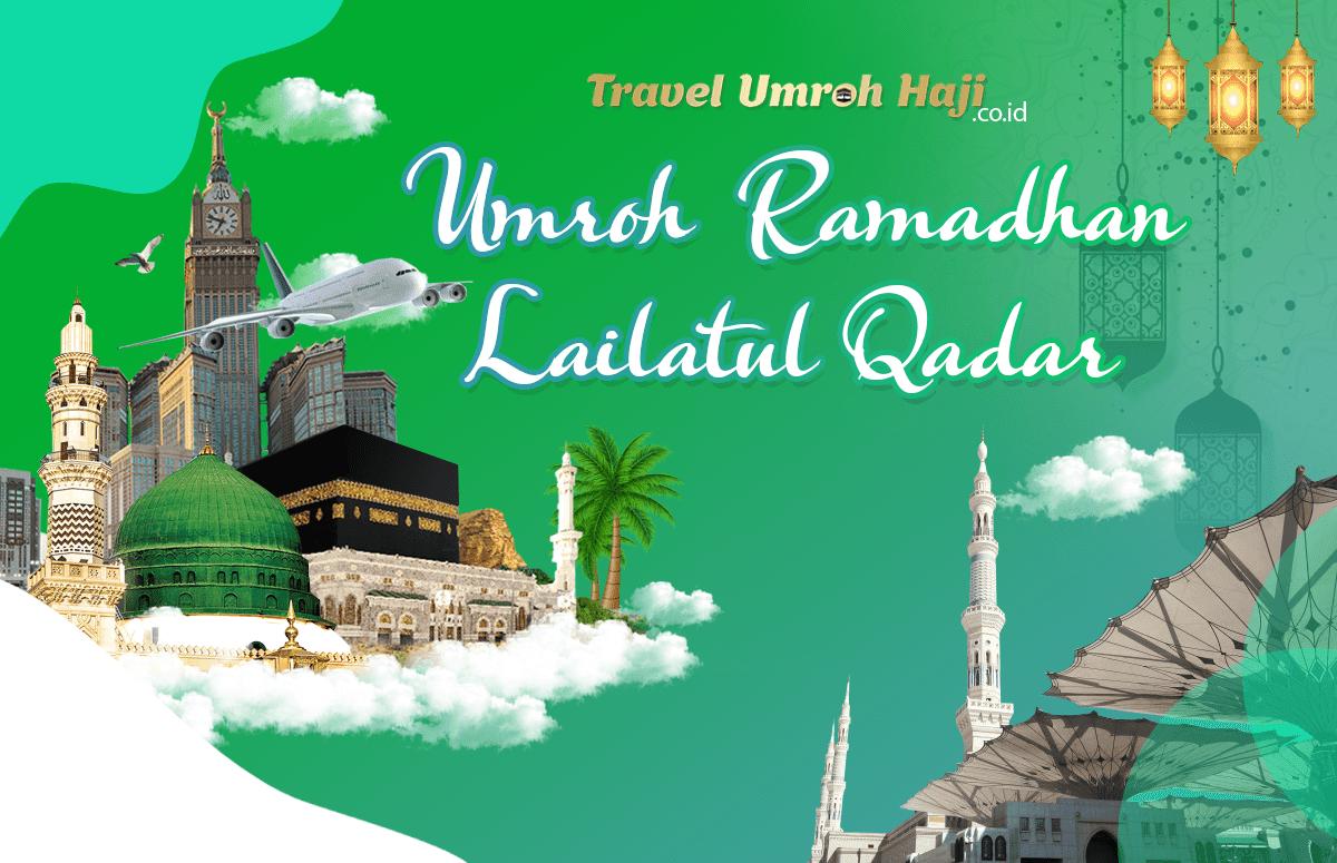 Paket Umroh Biaya Murah Jadwal Bulan Ramadhan Lailatul Qodar 2022 12 Hari