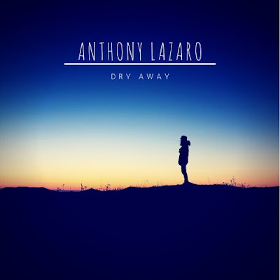"Anthony Lazaro Unveils New Single ""Dry Away"""