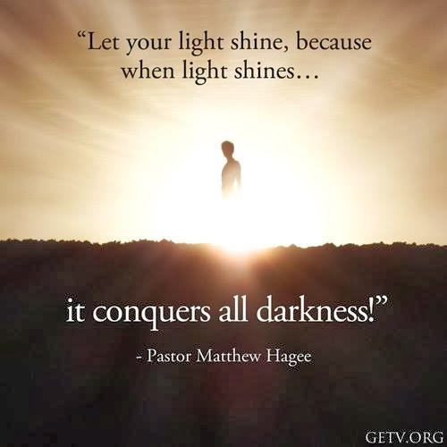 Let Your Light Shine Because When Light Shines It Conquers All