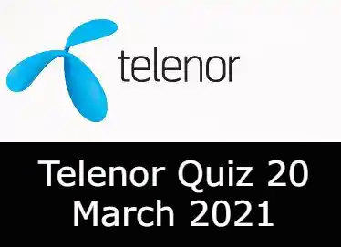 20 March Telenor Quiz Today | 20 March 2021 Telenor Answers