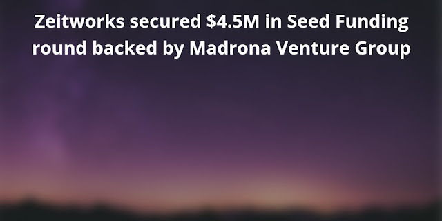 Zeitworks secured $4.5M in Seed Funding round backed by Madrona Venture Group