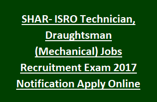 SHAR- ISRO Technician, Draughtsman (Mechanical) Jobs Recruitment Exam 2017 Notification Apply Online