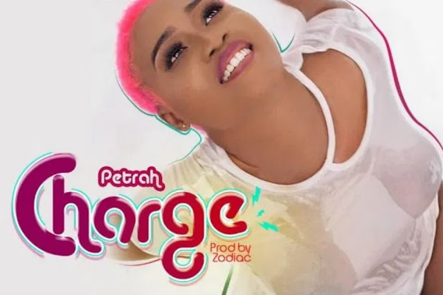 Petrah ~ Charge [DOWNLOAD AUDIO MP3]