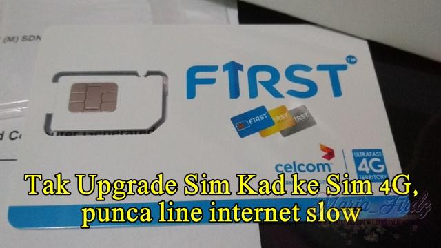 Tak Upgrade Sim Kad ke Sim 4G, punca line internet slow