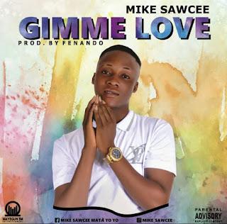 MUSIC: MIKE SAWCEE - GIMME LOVE