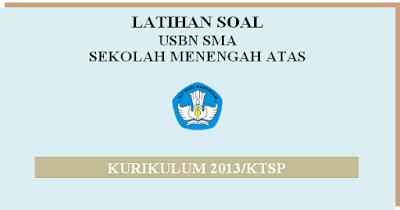 Contoh Soal USBN SMA 2019 KTSP/K13 dan Kunci Jawaban