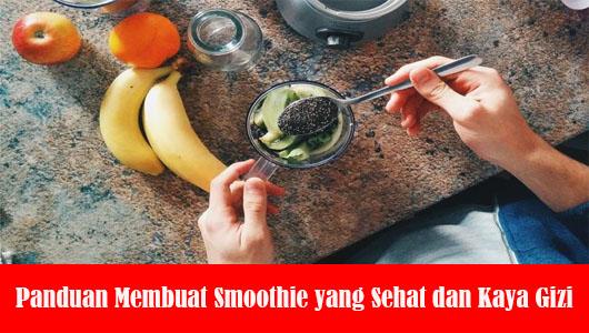 Panduan Membuat Smoothie yang Sehat dan Kaya Gizi