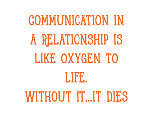 A communication in a relationship is like oxygen to life