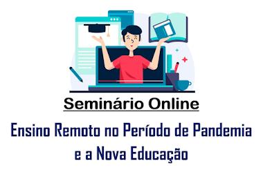 Seminário Online Ensino Remoto no Período de Pandemia e a Nova Educação