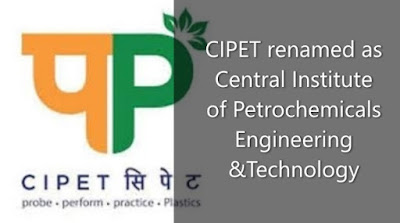 CIPET renamed as Central Institute of Petrochemicals Engineering &Technology: Key Points