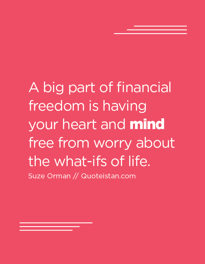 A big part of financial freedom is having your heart and mind free from worry about the what-ifs of life.