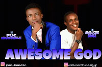 DOWNLOAD MP3: Awesome God - Puc Humble ft Amauche Singz
