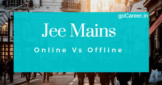 JEE Main: Offline v/s Online Mode. Which Is Better?