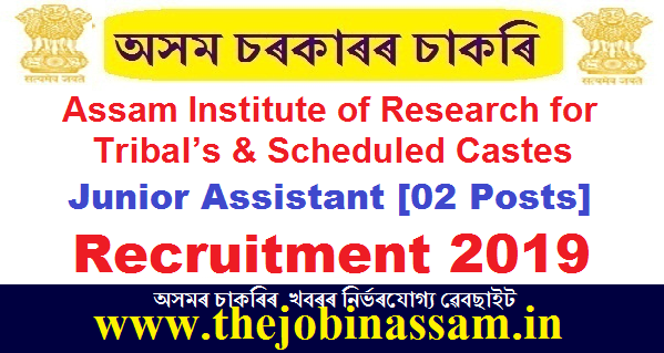 Assam Institute of Research for Tribal's & Scheduled Castes Recruitment 2019 Junior Assistant [02 Posts]