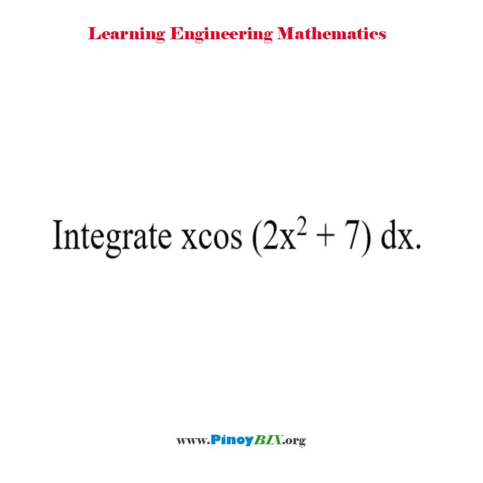 Integrate xcos (2x^2 + 7) dx.